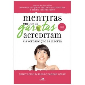 MENTIRAS EM QUE AS GAROTAS ACREDITAM - NANCY LEIGH DEMOSS E DANNAH GRESH