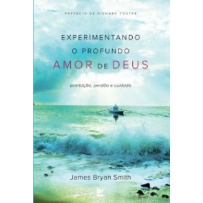 EXPERIMENTANDO O PROFUNDO AMOR DE DEUS - JAMES BRYAN SMITH