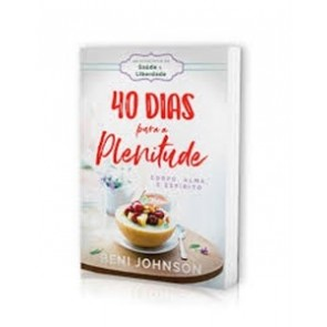 40 DIAS PARA A PLENITUDE - BENI JOHNSON