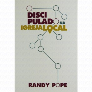 DISCIPULADO NA IGREJA LOCAL - RANDY POPE