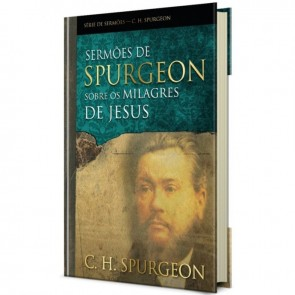 SERMÕES DE SPURGEON SOBRE OS MILAGRES DE JESUS - C. H. SPURGEON