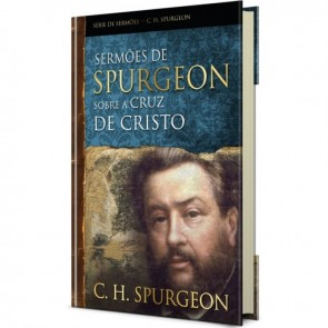 SERMÕES DE SPURGEON SOBRE A CRUZ DE CRISTO - C. H. SPURGEON