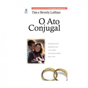 ATO CONJUGAL, O - TIM E BEVERLY LAHAYE