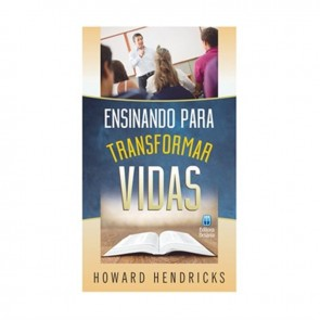 ENSINANDO PARA TRANSFORMAR VIDAS - HOWARD G. HENDRICKS