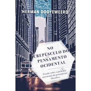 NO CREPÚSCULO DO PENSAMENTO OCIDENTAL - HERMAN DOOYEWEERD