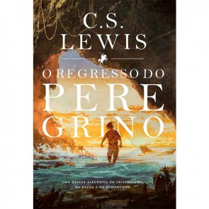 REGRESSO DO PEREGRINO, O - C. S. LEWIS